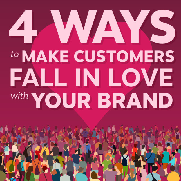 Four-Ways-to-Make-Customers-Fall-in-Love-With-Your-Brand-BLOG
