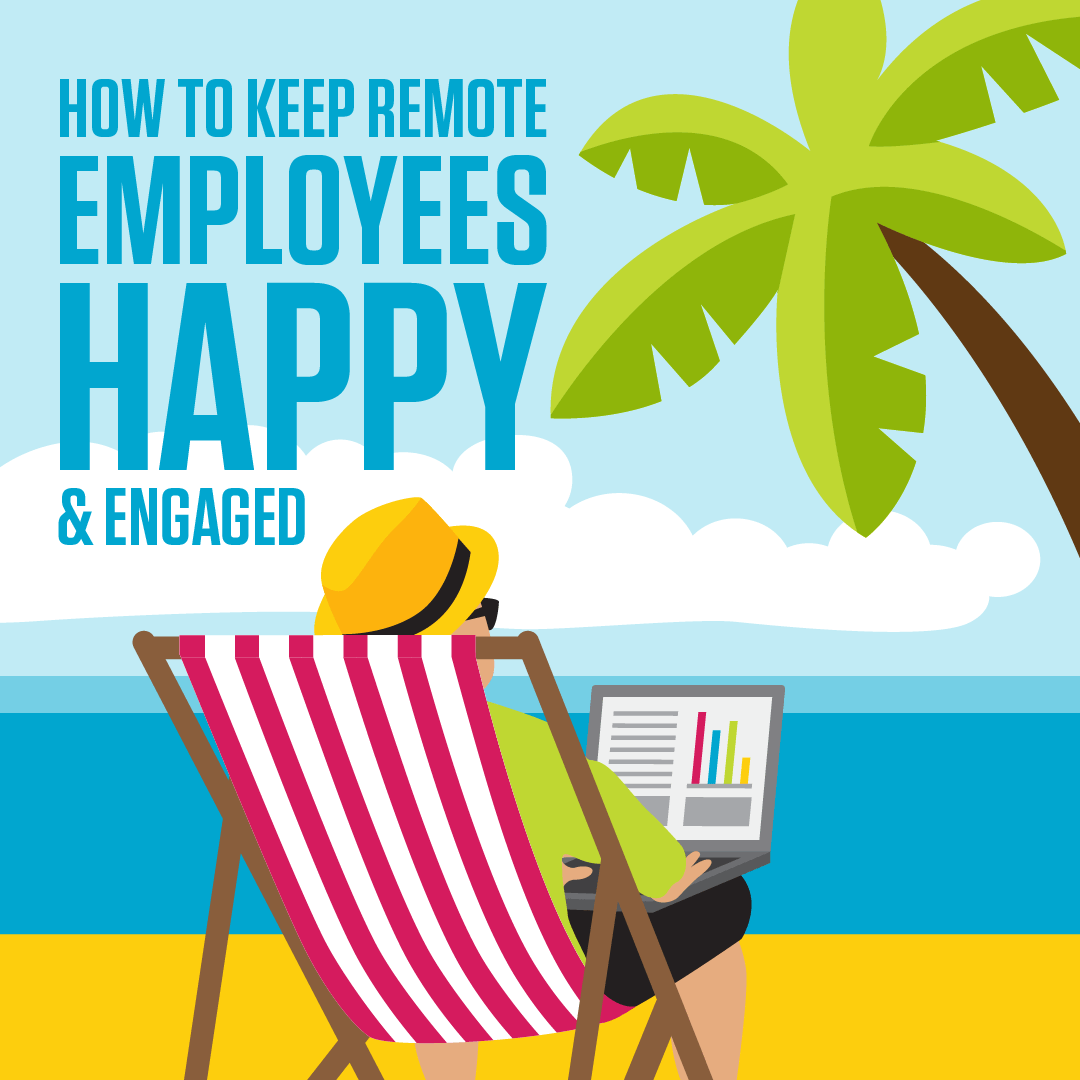 How To Keep Remote Employees Happy And Engaged